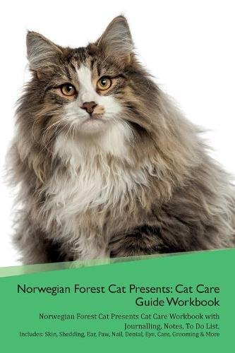 Norwegian Forest Cat Presents: Cat Care Guide Workbook Norwegian Forest Cat Presents Cat Care Workbook with Journalling, Notes, To Do List. Includes: ... Paw, Nail, Dental, Eye, Care, Grooming & More pdf