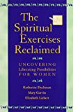 img - for The Spiritual Exercises Reclaimed: Uncovering Liberating Possibilities for Women book / textbook / text book