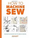 img - for How to Machine Sew: Techniques and Projects for the Complete Beginner book / textbook / text book