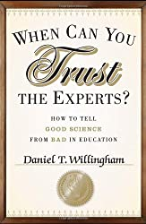 When Can You Trust the Experts: How to Tell Good Science from Bad in Education by Willingham Daniel T. (2012-07-24) Hardcover