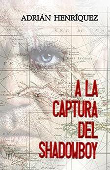 A la captura del Shadowboy (Spanish Edition) by [Henriquez, Adrian]