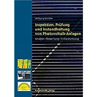 Inspektion, Prüfung und Instandhaltung von Photovoltaik-Anlagen.: Analyse, Bewertung und Instandsetzung.