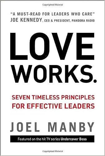 Love Works. Seven Timeless Principles for Effective Leaders