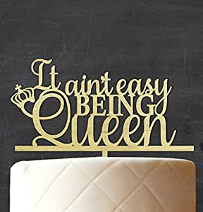 """It Ain't Easy Being Queen"" Custom Wedding Cake Topper Rustic Wooden Crown Cake Topper Cake Decoration 6""-7"" Inches Wide"