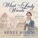 What the Lady Wants: A Novel of Marshall Field and the Gilded Age Audiobook by Renée Rosen Narrated by Kirsten Potter