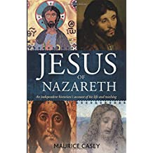 Jesus of Nazareth: An Independent Historian's Account of his Life and Teaching