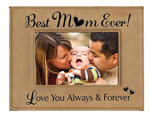 Best Mom Photo Frame - GIFT FOR MOM ~ Engraved Leatherette Picture Frame ~ Best MOM Ever - Love You Always & Forever ~ Holds 4 x 6 Photo ~ Beautiful Mother's Day Gift, Birthday Gift, Christmas Gift