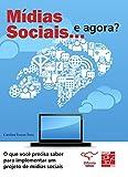 capa de Mídias sociais... e agora?: o que você precisa saber para implementar um projeto de mídias sociais
