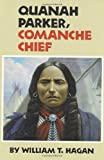 Quanah Parker, Comanche Chief (Oklahoma Western Biographies, Vol. 6), William T. Hagan, 0806127724