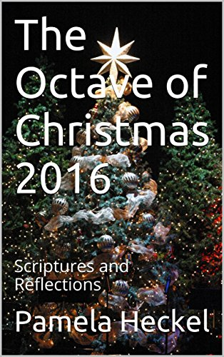 The Octave of Christmas 2016: Scriptures and Reflections (First ...