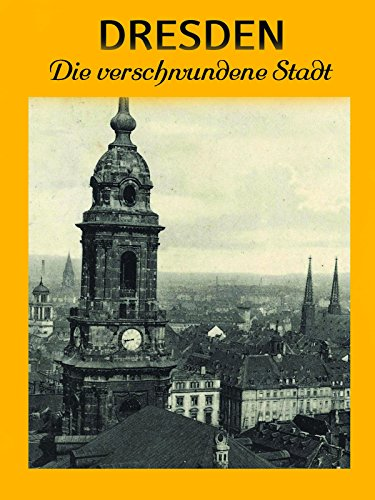 Dresden - Eine verschwundene Stadt