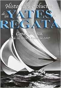 Historia y Evolucion de Los Yates de Regata (Spanish Edition): Franco