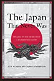 img - for The Japan That Never Was: Explaining the Rise and Decline of a Misunderstood Country book / textbook / text book