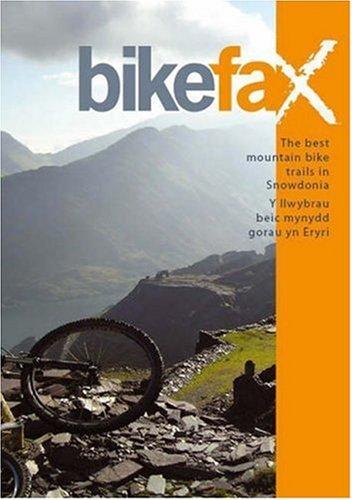 The Best Mountain Bike Trails in Snowdonia/Y Ilwybrav Beic Mynydd Gorav Yn Eryri: Including Coed Y Brenin, the Gwydyr Forest and Snowdon (Bikefax Mountain Bike Guides)