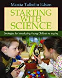 Starting with Science: Strategies for Introducing Young Children to Inquiry, Marcia Talhelm Edson, 1571108076