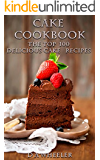 CAKE COOKBOOK:   The Top 100 Cake Recipes: cake recipes, cake cookbook, cake cook book, cake recipe, cake recipe book, delicious cake recipes