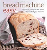 [ BREAD MACHINE EASY 70 DELICIOUS RECIPES THAT MAKE THE MOST OF YOUR MACHINE BY LEWIS, SARA](AUTHOR)PAPERBACK