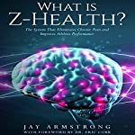 What is Z-Health?: The System That Eliminates Chronic Pain and Improves Athletic Performance | Jay Armstrong