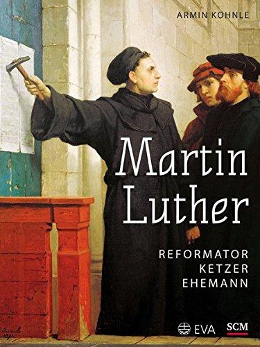 Martin Luther: Reformator, Ketzer, Ehemann