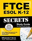 FTCE ESOL K-12 Secrets Study Guide: FTCE Subject Test Review for the Florida Teacher Certification Examinations by FTCE Exam Secrets Test Prep Team (2013-02-14)