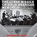 The Cuban Missile Crisis in American Memory: Myths Versus Reality: Stanford Nuclear Age Series Audiobook by Sheldon Stern Narrated by Robert J. Eckrich