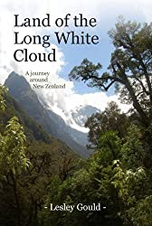 Land of the Long White Cloud: A Journey Around New Zealand