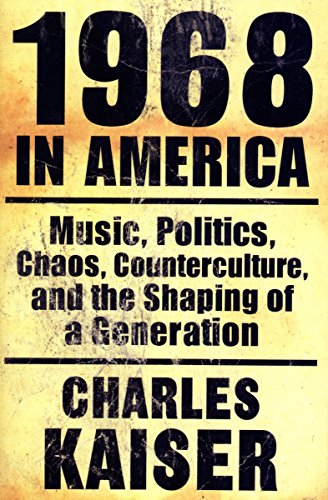 1968 in America: Music, Politics, Chaos, Counterculture, and the Shaping of a Generation cover