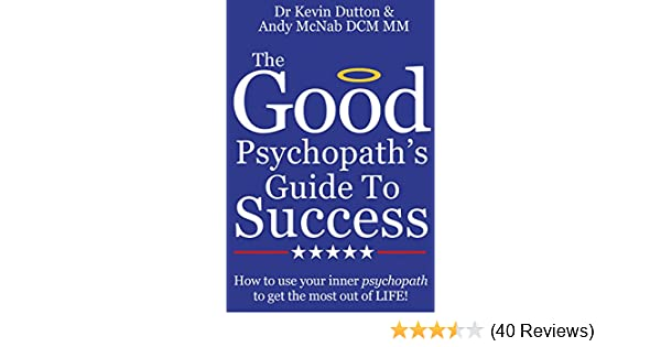The good psychopaths guide to success how to use your inner the good psychopaths guide to success how to use your inner psychopath to get the most out of life kindle edition by dr kevin dutton andy mcnab fandeluxe Images