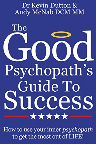 The Good Psychopath's Guide To Success: How to use your inner psychopath to get the most out of life Pdf
