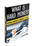 What is Hard Money?: Hard Money Made Easy