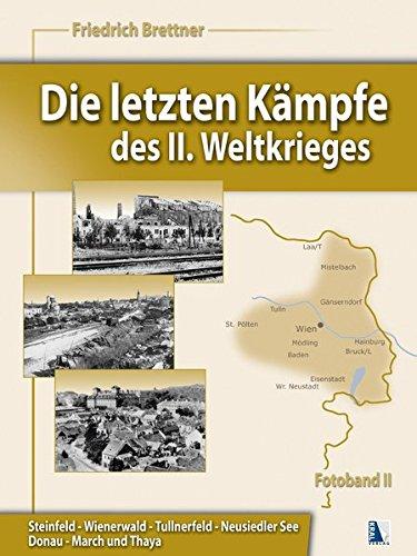 Die letzten Kämpfe des II. Weltkrieges, Band 2: Steinfeld-Wienerwald-Tullnerfeld-Neusiedler See-Donau-March-Thaya