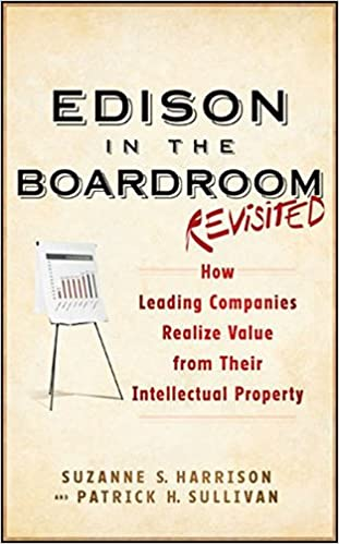 Edison in the boardroom revisited how leading companies realize edison in the boardroom revisited how leading companies realize value from their intellectual property suzanne s harrison patrick h sullivan fandeluxe Image collections