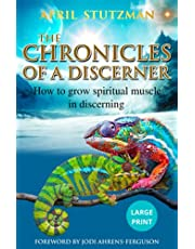 The Chronicles Of A Discerner (Large Print): How to grow spiritual muscle in discerning