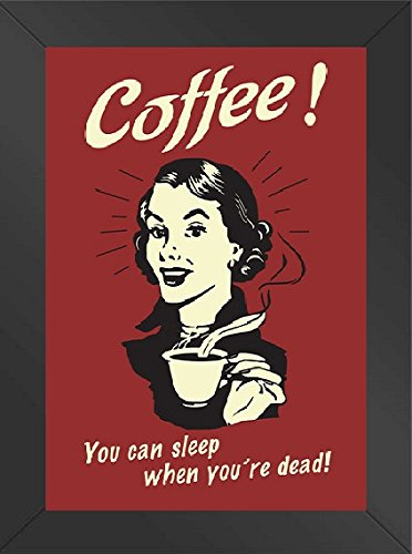 Framed Coffee! You Can Sleep When You're Dead 11x14 Poster Sleep Framed