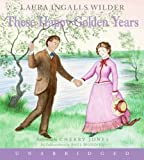 By Laura Ingalls Wilder These Happy Golden Years CD (Little House-the Laura Years) (Unabridged)
