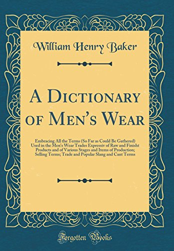 - A Dictionary of Men's Wear: Embracing All the Terms (So Far as Could Be Gathered) Used in the Men's Wear Trades Expressiv of Raw and Finisht Products ... Terms; Trade and Popular Slang and Cant Terms