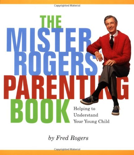 Mister Rogers Parenting Book Helping To Understand Your Young Child Rogers Fred 9780762413454 Amazon Com Books