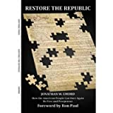 Restore the Republic : How the American People Can Once Again Be Free and Prosperous, Emord, Jonathan, 098499131X