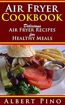 Air Fryer Cookbook: Delicious Air Fryer Recipes for