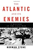 The Atlantic and Its Enemies, Norman Stone, 0465020437