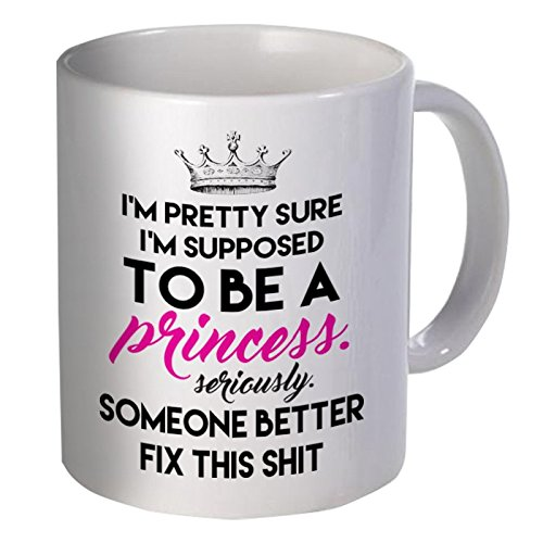 Best funny gift - 11OZ Coffee Mug - I'm pretty sure I'm supposed to be a princess
