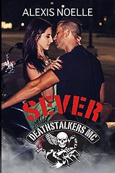 Sever (Deathstalkers MC Book 6) by [Noelle, Alexis]