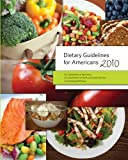 Dietary Guidelines for Americans 2010, Department Agriculture, 0615449913