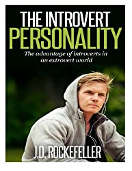 THE INTROVERT PERSONALITY: The advantage of introverts in an extrovert world (Introvert Personality Series)