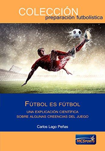 Descargar Libro Fútbol Es Fútbol. Una Explicación Científica Sobre Creencias Del Juego Carlos Lago Peñas