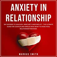 Anxiety in Relationship: Say Goodbye to Jealousy, Insecurity and Conflict - The Ultimate Guide for Couples and