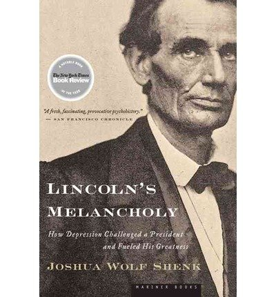 Lincoln's Melancholy: How Depression Challenged a President and Fueled His Greatness [Paperback] [2006] (Author) Joshua Wolf Shenk