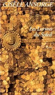 Les larmes du soleil : roman, Ansorge, Gisèle