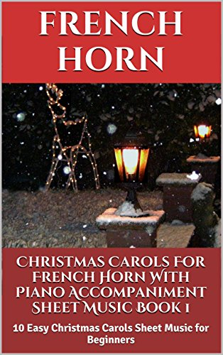 Christmas Carols For French Horn With Piano Accompaniment Sheet Music Book 1: 10 Easy Christmas Carols For Beginners