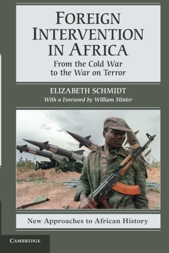 Foreign Intervention in Africa: From the Cold War to the War on Terror (New Approaches to African History)